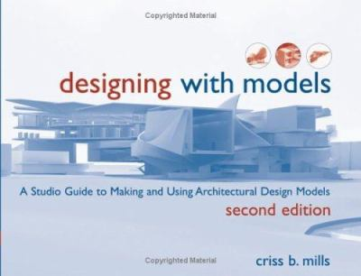 Designing with Models: A Studio Guide to Making and Using Architectural Design Models 9780471648376