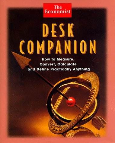 Desk Companion: How to Measure, Convert, Calculate and Define Practically Anything 9780471249535