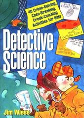 Detective Science: 40 Crime-Solving, Case-Breaking, Crook-Catching Activities for Kids 1544371