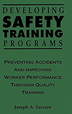 Developing Safety Training Programs: Preventing Accidents and Improving Worker Performance Through Quality Training 9780471285212