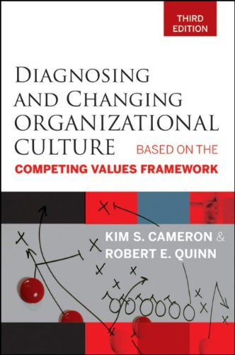 Diagnosing and Changing Organizational Culture: Based on the Competing Values Framework 9780470650264