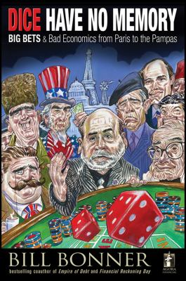 Dice Have No Memory: Big Bets and Bad Economics from Paris to the Pampas 9780470640043