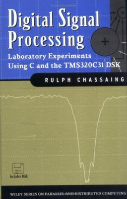Digital Signal Processing: Laboratory Experiments Using C and the Tms320c31 Dsk 9780471293620