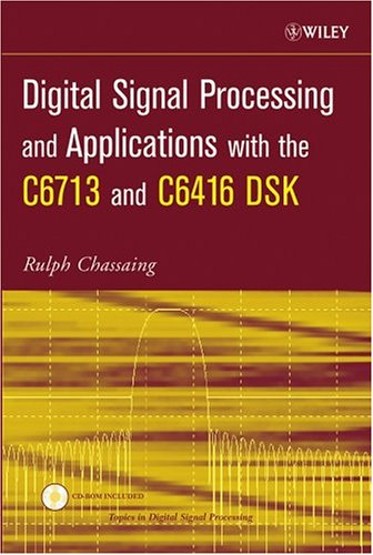 Digital Signal Processing and Applications with the C6713 and C6416 DSK [With CDROM] 9780471690078