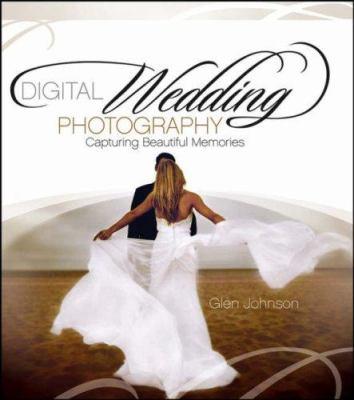 Digital Wedding Photography: Capturing Beautiful Memories 9780471790174