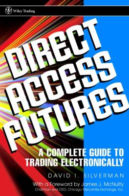 Direct Access Futures: A Complete Guide to Trading Electronically 9780471121992