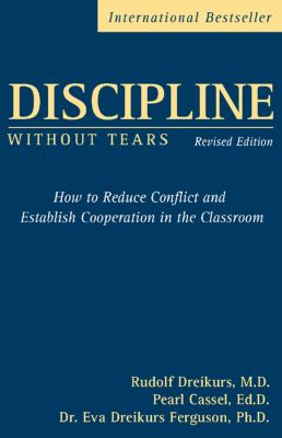 Discipline Without Tears: How to Reduce Conflict and Establish Cooperation in the Classroom 9780470835081