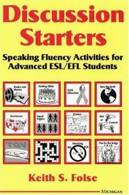 Discussion Starters: Speaking Fluency Activities for Advanced ESL/EFL Students 9780472083343