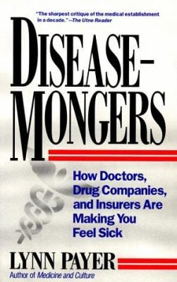 Disease-Mongers: How Doctors, Drug Companies, and Insurers Are Making You Feel Sick 9780471007371