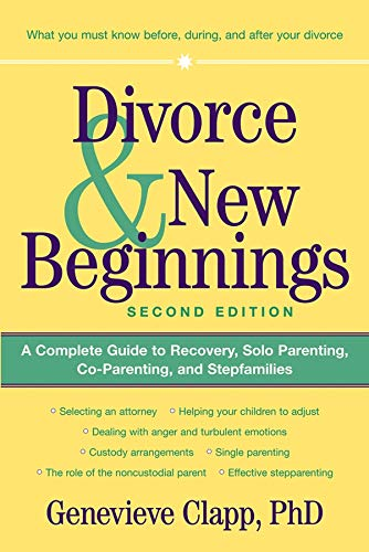 Divorce & New Beginnings: A Complete Guide to Recovery, Solo Parenting, Co-Parenting, and Stepfamilies 9780471326489