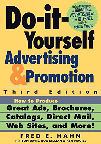Do It Yourself Advertising and Promotion: How to Produce Great Ads, Brochures, Catalogs, Direct Mail, Web Sites, and More! 9780471273509