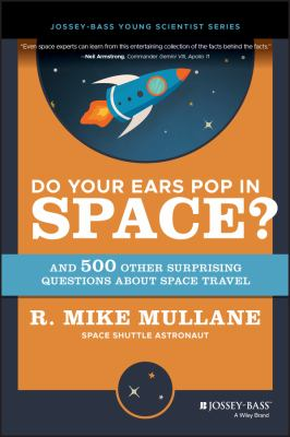 Do Your Ears Pop in Space and 500 Other Surprising Questions about Space Travel 9780471154044