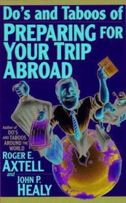 Do's and Taboos of Preparing for Your Trip Abroad 9780471025672
