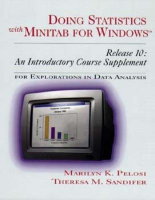 Doing Statistics with Minitab for Windows Release 10: An Introductory Course Supplement for Explorations in Data Analysis Marilyn K. Pelosi, Theresa M. Sandifer and Marilyn Pelosi
