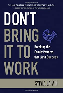 Don't Bring It to Work: Breaking the Family Patterns That Limit Success 9780470404362