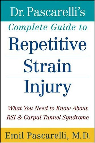 Dr. Pascarelli's Complete Guide to Repetitive Strain Injury: What You Need to Know about RSI and Carpal Tunnel Syndrome 9780471388432