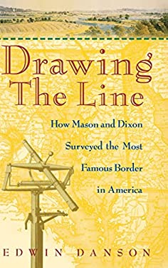 Drawing the Line: How Mason and Dixon Surveyed the Most Famous Border in America 9780471385028