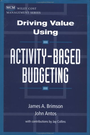 Driving Value Using Activity-Based Budgeting 9780471086314