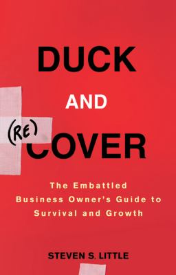 Duck and (Re)Cover: The Embattled Business Owner's Guide to Survival and Growth 9780470504901