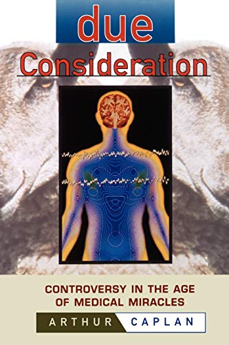Due Consideration: Controversy in the Age of Medical Miracles 9780471183440