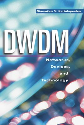 DWDM: Networks, Devices, and Technology Stamatios V. Kartalopoulos
