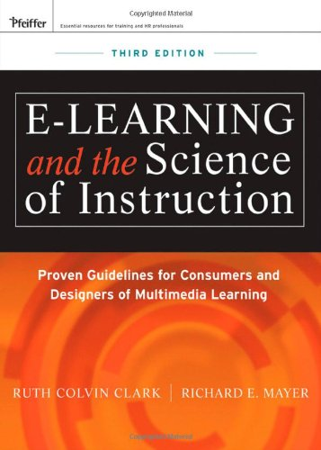 e-Learning and the Science of Instruction: Proven Guidelines for Consumers and Designers of Multimedia Learning 9780470874301