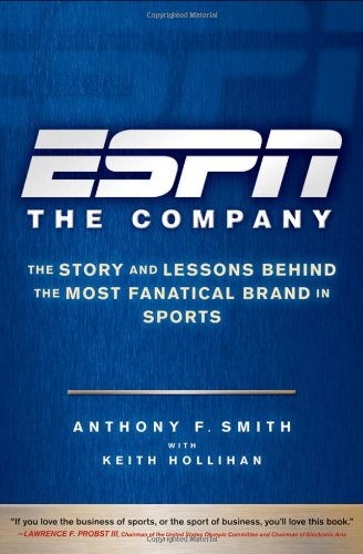 ESPN the Company: The Story and Lessons Behind the Most Fanatical Brand in Sports 9780470542118