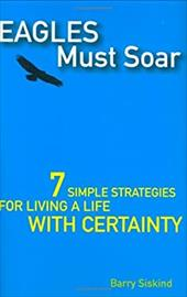 Eagles Must Soar: 7 Simple Strategies for Living a Life with Certainty