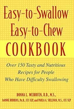 Easy-To-Swallow, Easy-To-Chew Cookbook: Over 150 Tasty and Nutritious Recipes for People Who Have Difficulty Swallowing 9780471200741