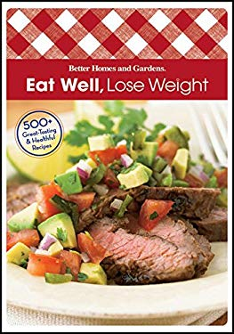 Eat Well Lose Weight: 500+ Great-Tasting and Healthful Recipes 9780470540312