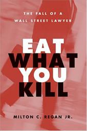 Eat What You Kill: The Fall of a Wall Street Lawyer 1589923
