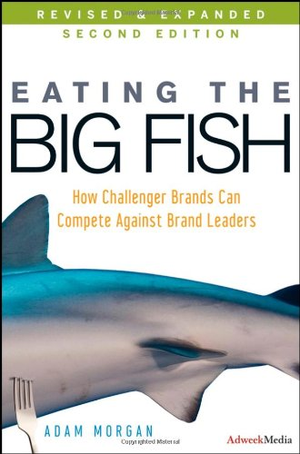 Eating the Big Fish : How Challenger Brands Can Compete Against Brand Leaders