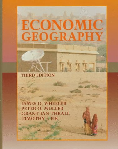 Economic Geography - Wheeler, James O. / Muller, Peter O. / Thrall, Grant Ian