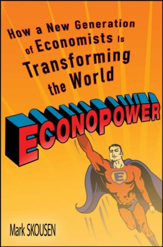 Econopower: How a New Generation of Economists Is Transforming the World 9780470138076