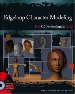 Edgeloop Character Modeling for 3D Professionals Only [With CD-ROM] 9780470036297