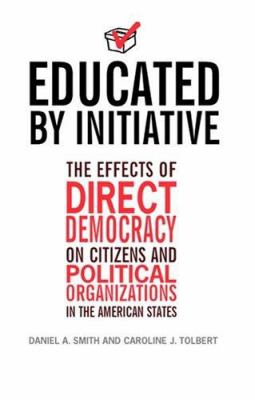 Educated by Initiative: The Effects of Direct Democracy on Citizens and Political Organizations in the American States 9780472068708