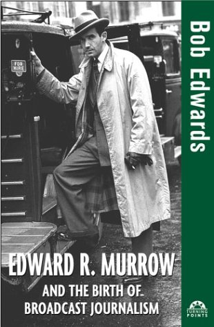 Edward R. Murrow and the Birth of Broadcast Journalism 9780471477532