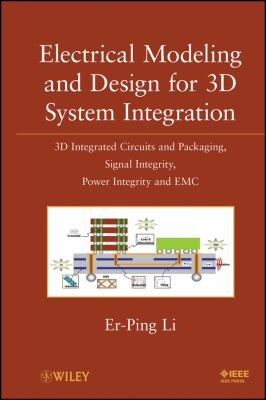 Electrical Modeling and Design for 3D System Integration: 3D Integrated Circuits and Packaging, Signal Integrity, Power Integrity and EMC 9780470623466