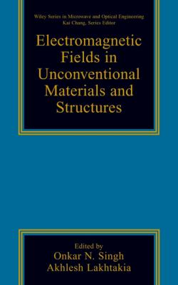 Electromagnetic Fields in Unconventional Materials and Structures 9780471363569
