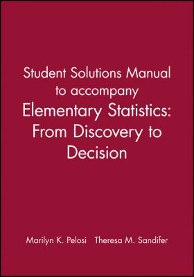 Elementary Statistics, Student Solutions Manual: From Discovery to Decision 9780471267096