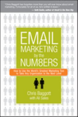 Email Marketing by the Numbers: How to Use the World's Greatest Marketing Tool to Take Any Organization to the Next Level 9780470122457