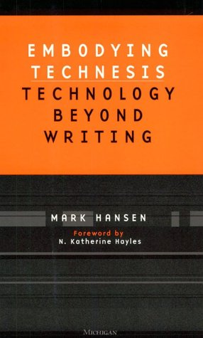 Embodying Technesis: Technology Beyond Writing - Hansen, Mark / Hayles, N. Katherine