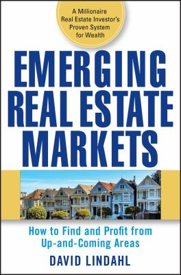 Emerging Real Estate Markets: How to Find and Profit from Up-And-Coming Areas 9780470174661