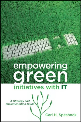 Empowering Green Initiatives with IT: A Strategy and Implementation Guide 9780470587522