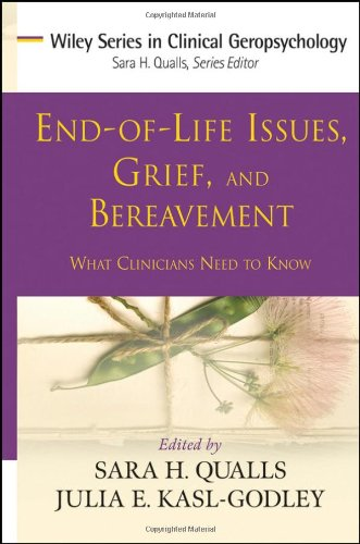 End-Of-Life Issues, Grief, and Bereavement: What Clinicians Need to Know 9780470406939