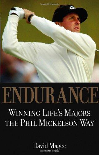 Endurance: Winning Lifes Majors the Phil Mickelson Way 9780471720874