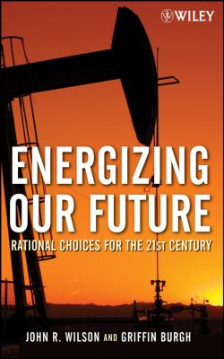 Energizing Our Future: Rational Choices for the 21st Century 9780471790532