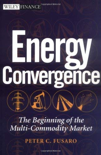 Energy Convergence: The Beginning of the Multi-Commodity Market 9780471219460