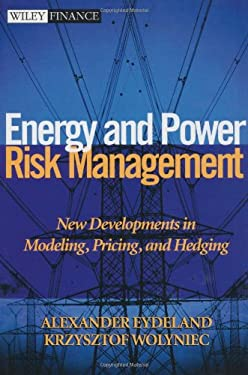 Energy and Power Risk Management: New Developments in Modeling, Pricing, and Hedging 9780471104001