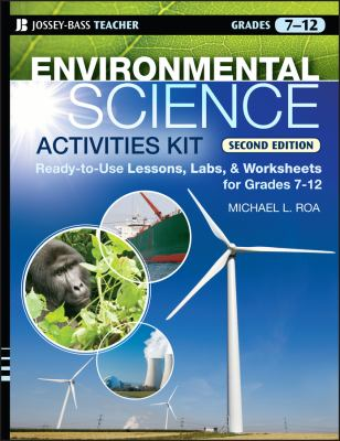 Environmental Science Activities Kit: Ready-To-Use Lessons, Labs, and Worksheets for Grades 7-12 9780470239551
